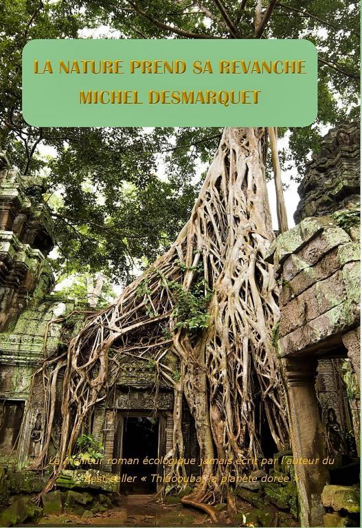 La Nature prend sa Revanche - Michel Desmarquet