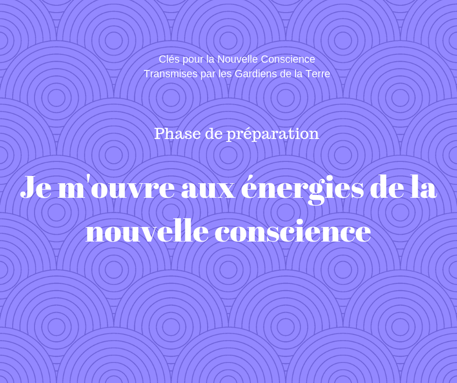 Phase preparatoire je m ouvre aux energies de la nouvelle conscience